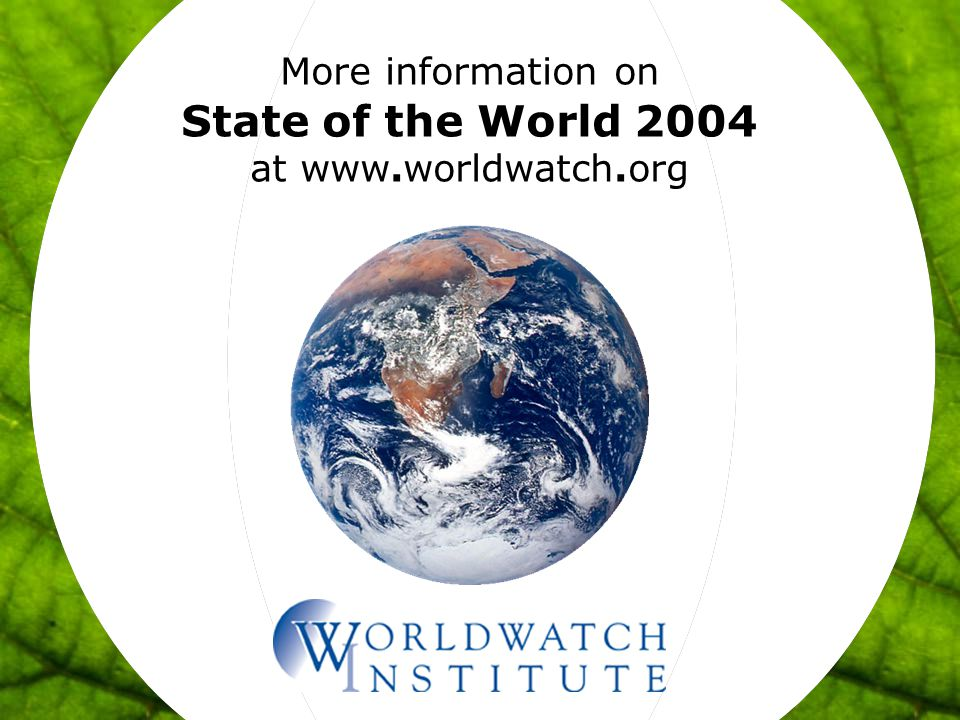 More information on State of the World 2004 at www.worldwatch.org