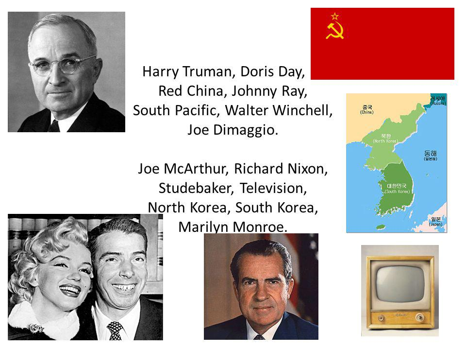 Harry Truman, Doris Day,. Red China, Johnny Ray, South Pacific, Walter Winchell, Joe Dimaggio.