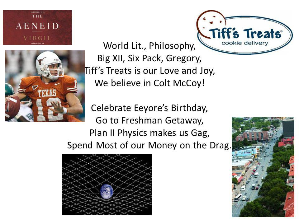 World Lit., Philosophy, Big XII, Six Pack, Gregory, Tiff's Treats is our Love and Joy, We believe in Colt McCoy.
