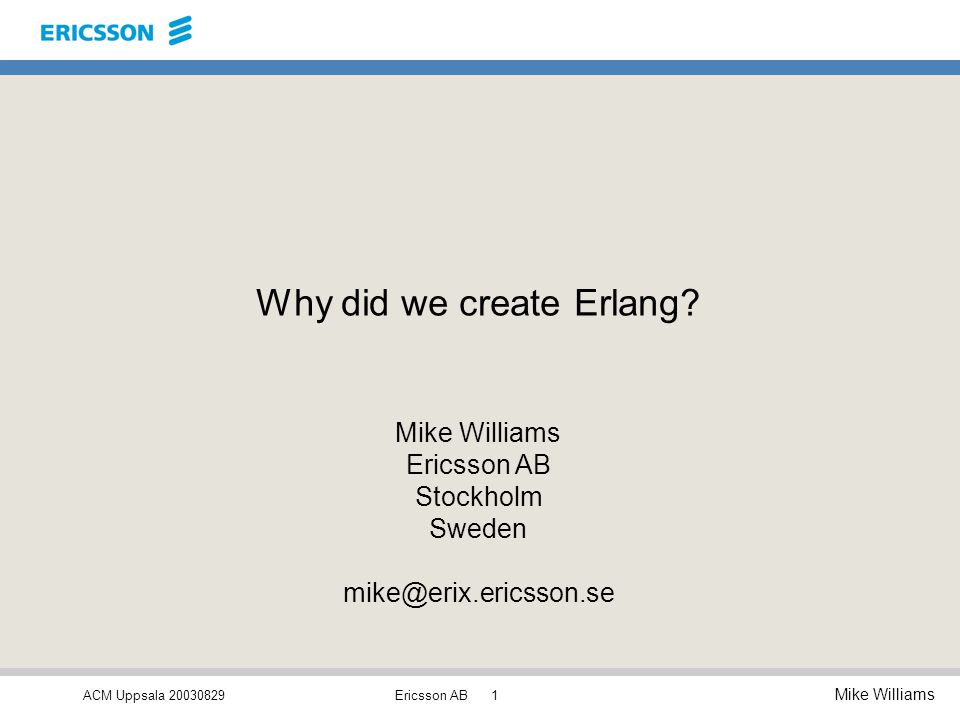 ACM Uppsala 20030829 Mike Williams Ericsson AB1 Why did we create Erlang.