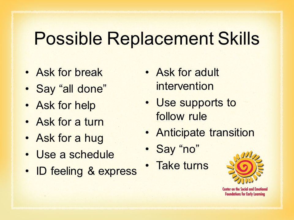 """Possible Replacement Skills Ask for break Say """"all done"""" Ask for help Ask for a turn Ask for a hug Use a schedule ID feeling & express Ask for adult i"""