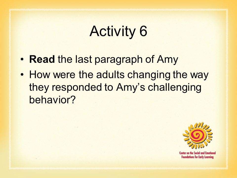 Activity 6 Read the last paragraph of Amy How were the adults changing the way they responded to Amy's challenging behavior?