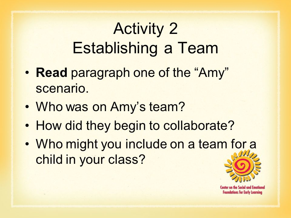 """Activity 2 Establishing a Team Read paragraph one of the """"Amy"""" scenario. Who was on Amy's team? How did they begin to collaborate? Who might you inclu"""