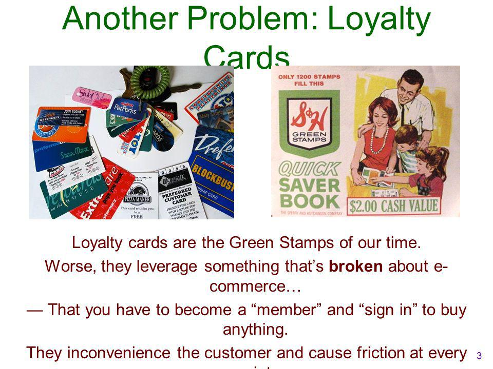 Another Problem: Loyalty Cards Loyalty cards are the Green Stamps of our time.