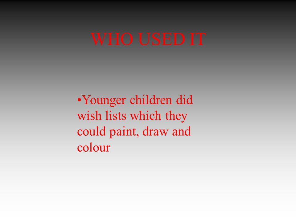 WHO USED IT Younger children did wish lists which they could paint, draw and colour