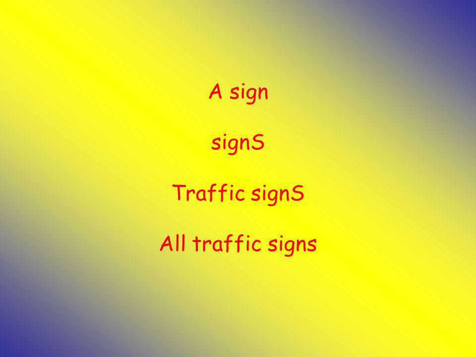 A sign signS Traffic signS All traffic signs
