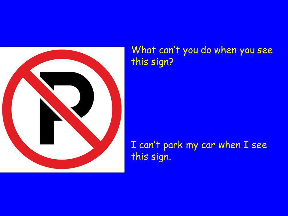 What can't you do when you see this sign I can't park my car when I see this sign.