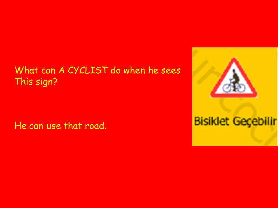 What can A CYCLIST do when he sees This sign? He can use that road.