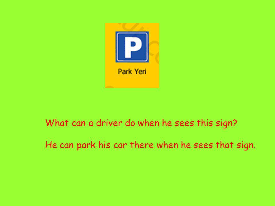 What can a driver do when he sees this sign? He can park his car there when he sees that sign.
