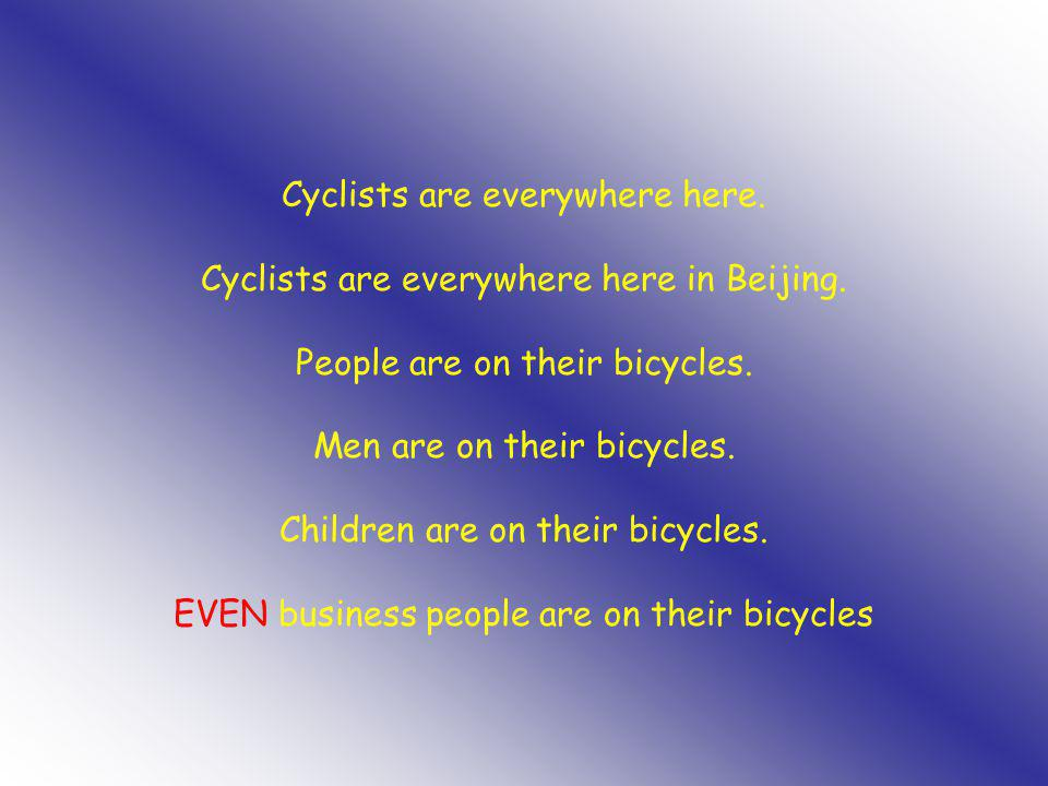 Cyclists are everywhere here. Cyclists are everywhere here in Beijing. People are on their bicycles. Men are on their bicycles. Children are on their