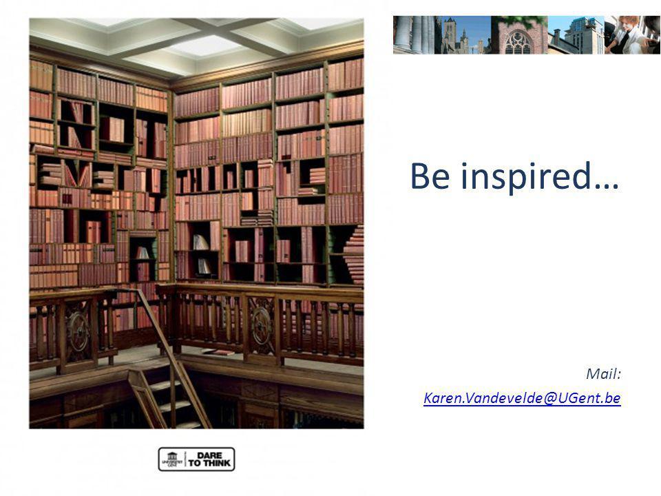 Be inspired… Mail: Karen.Vandevelde@UGent.be