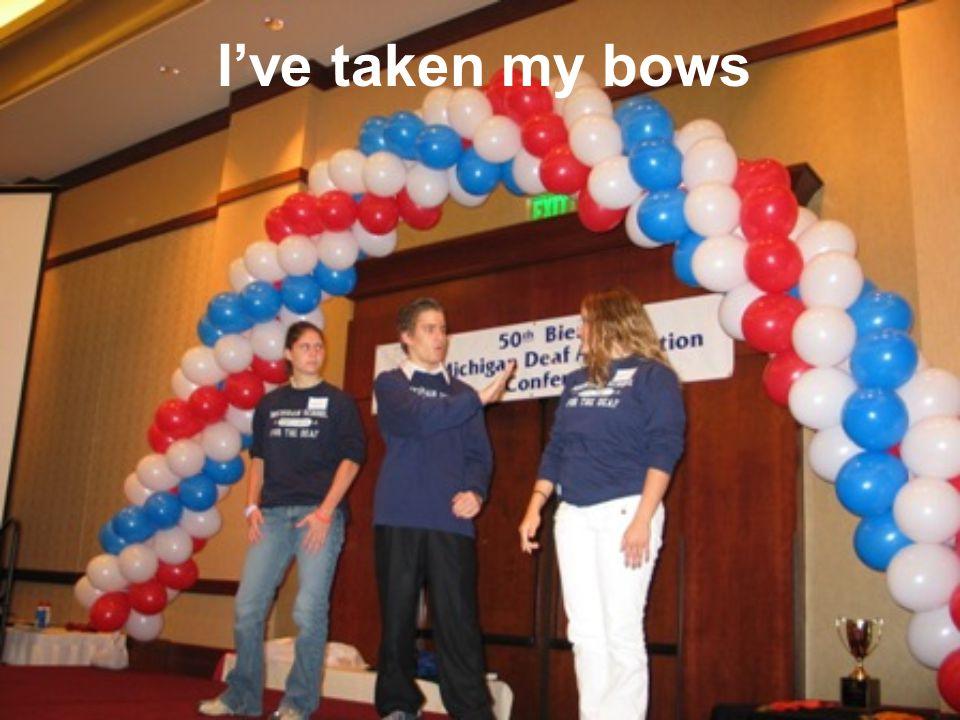 I've taken my bows