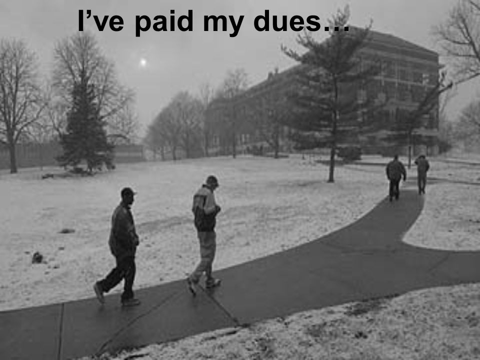 I've paid my dues…