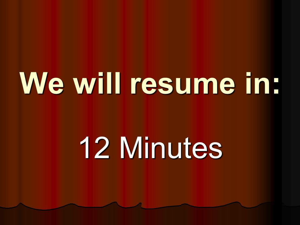 We will resume in: 13 Minutes