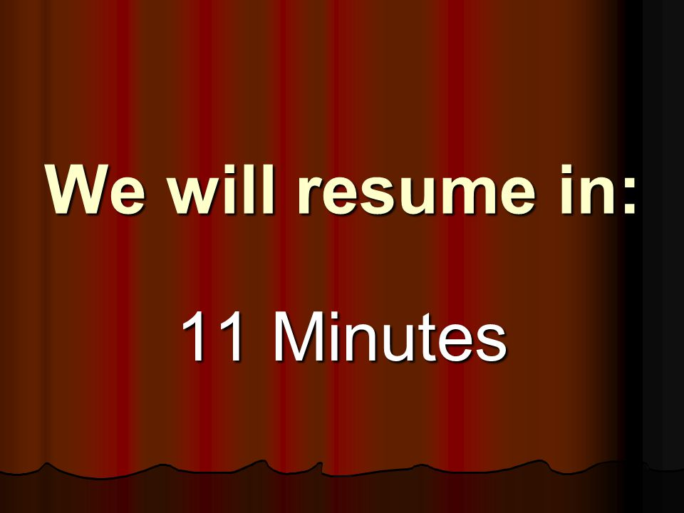 We will resume in: 12 Minutes