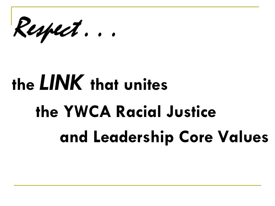 Respect... the LINK that unites the YWCA Racial Justice and Leadership Core Values