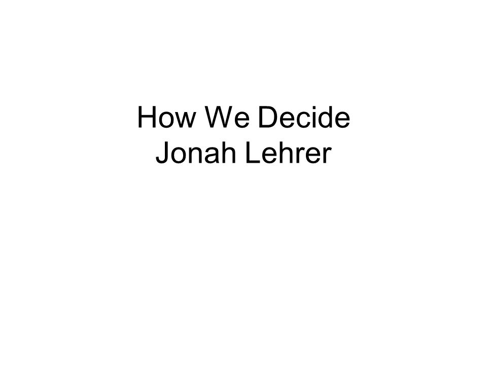 How We Decide Jonah Lehrer
