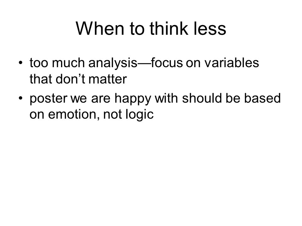 When to think less too much analysis—focus on variables that don't matter poster we are happy with should be based on emotion, not logic