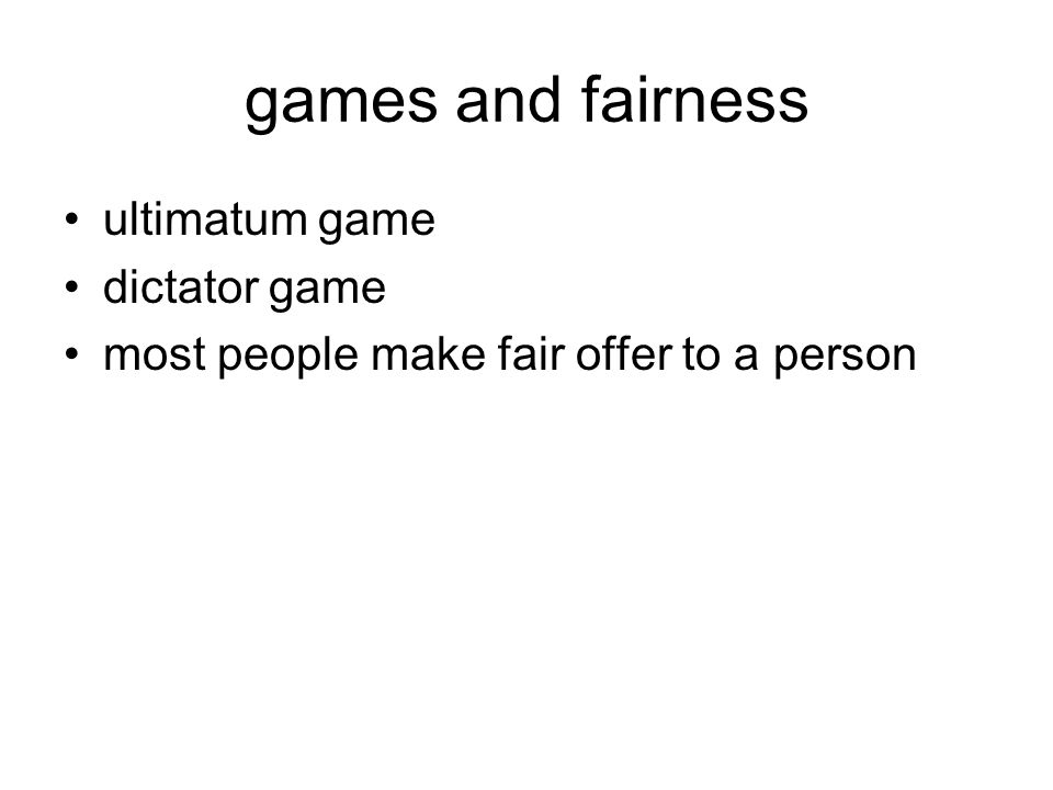 games and fairness ultimatum game dictator game most people make fair offer to a person