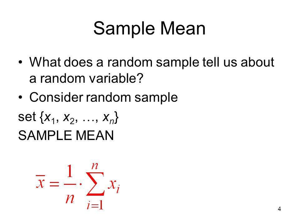 4 Sample Mean What does a random sample tell us about a random variable? Consider random sample set {x 1, x 2, , x n } SAMPLE MEAN