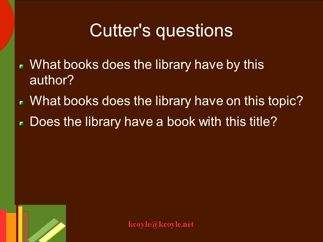 kcoyle@kcoyle.net Cutter s questions What books does the library have by this author.