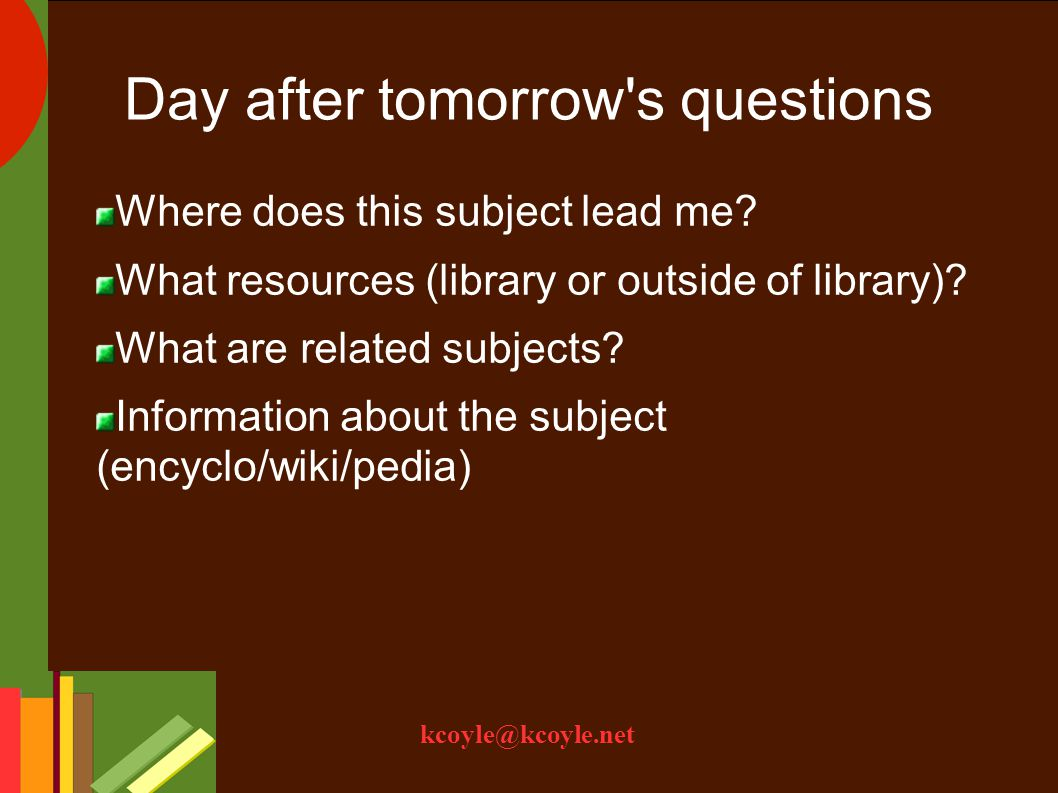 kcoyle@kcoyle.net Day after tomorrow s questions Where does this subject lead me.