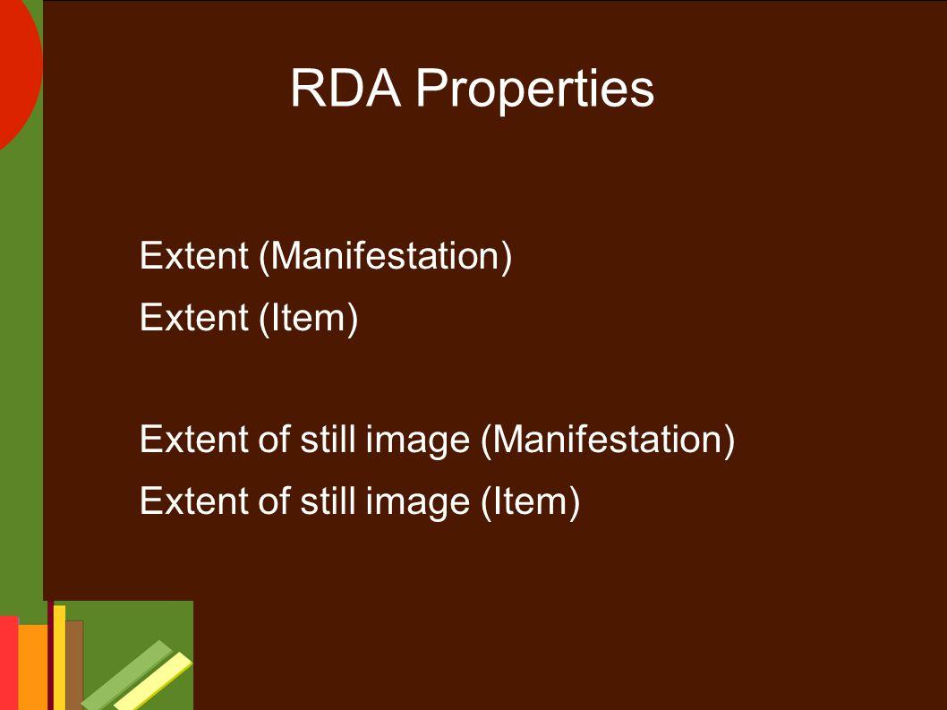 RDA Properties Extent (Manifestation) Extent (Item) Extent of still image (Manifestation) Extent of still image (Item)
