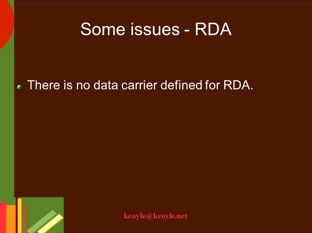 kcoyle@kcoyle.net Some issues - RDA There is no data carrier defined for RDA.