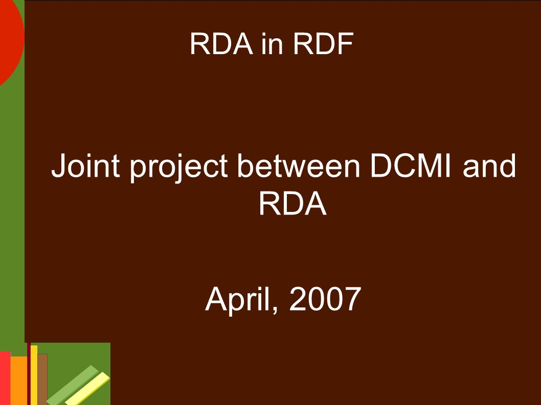 RDA in RDF Joint project between DCMI and RDA April, 2007
