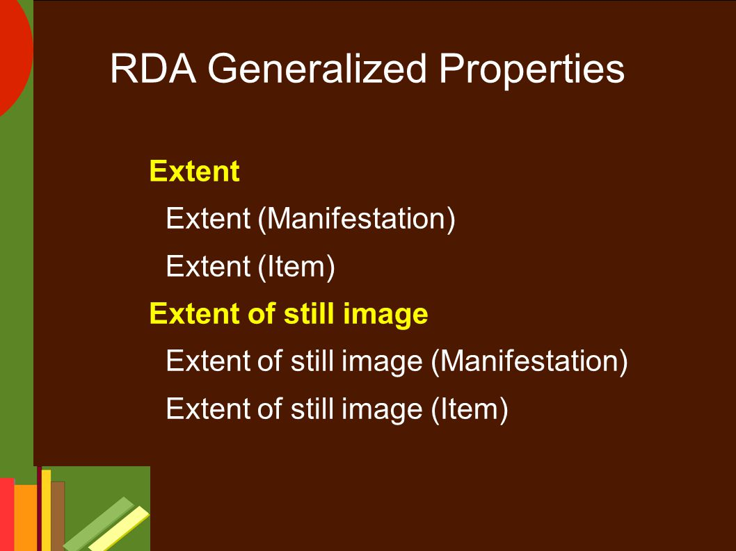 RDA Generalized Properties Extent Extent (Manifestation) Extent (Item) Extent of still image Extent of still image (Manifestation) Extent of still image (Item)