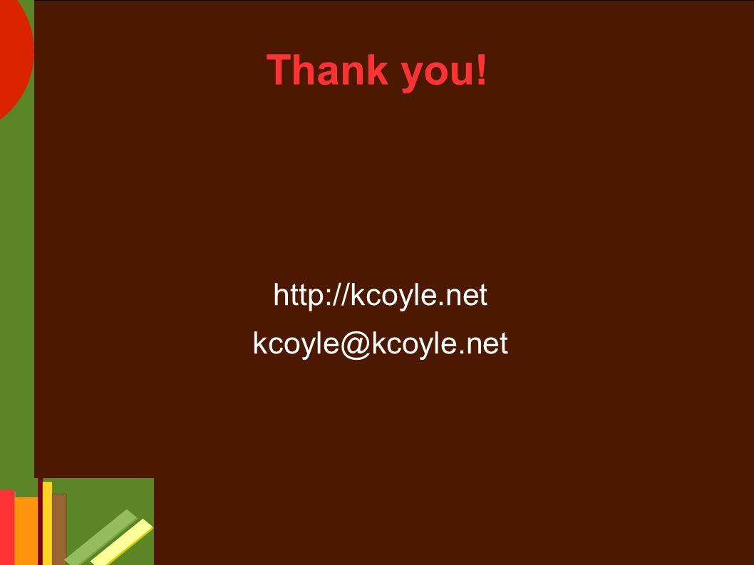 Thank you! http://kcoyle.net kcoyle@kcoyle.net