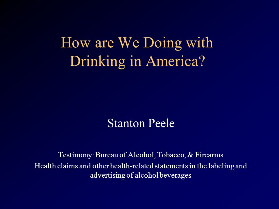 The Stanton Peele Addiction Web Site http://www.peele.net College Binge Drinking (Wechsler, 2000) 19931999 % Abstain1519 % Binge Often1923 After a decade of effort Significant polarization effect Despite all the attention Disappointment