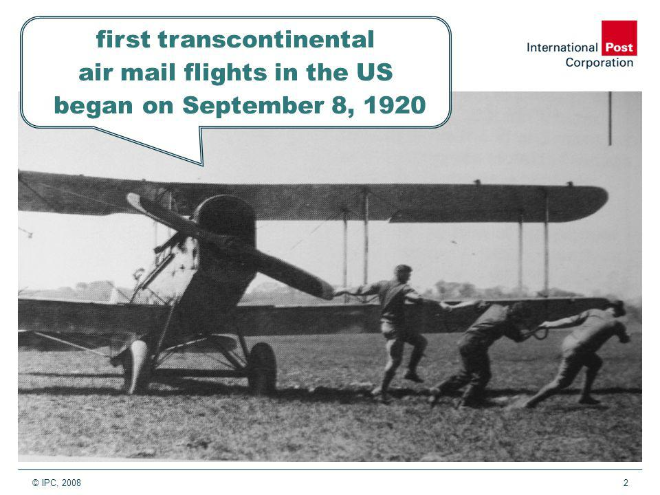 © IPC, 20082 first transcontinental air mail flights in the US began on September 8, 1920