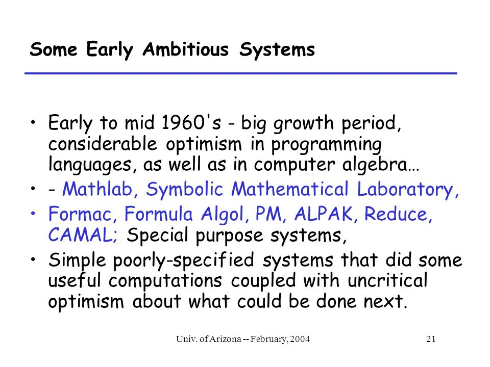 Univ. of Arizona -- February, 200421 Some Early Ambitious Systems Early to mid 1960's - big growth period, considerable optimism in programming langua