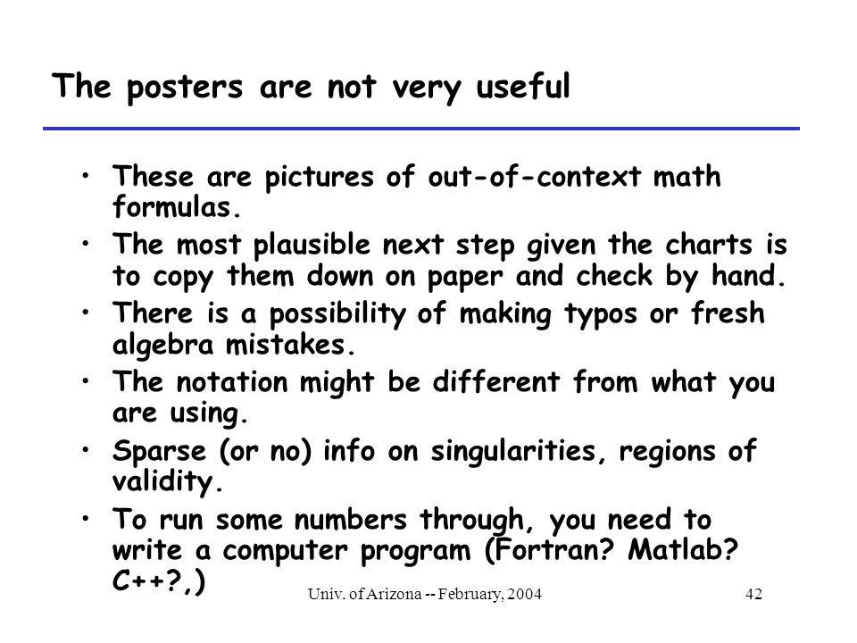 Univ. of Arizona -- February, 200442 The posters are not very useful These are pictures of out-of-context math formulas. The most plausible next step