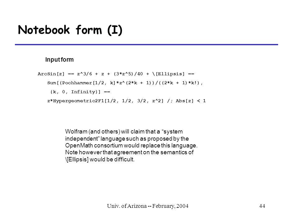 Univ. of Arizona -- February, 200444 Notebook form (I) ArcSin[z] == z^3/6 + z + (3*z^5)/40 + \[Ellipsis] == Sum[(Pochhammer[1/2, k]*z^(2*k + 1))/((2*k