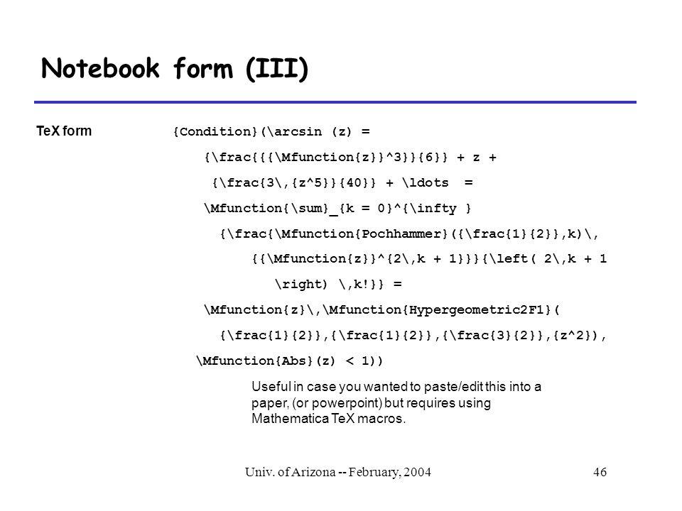 Univ. of Arizona -- February, 200446 Notebook form (III) TeX form {Condition}(\arcsin (z) = {\frac{{{\Mfunction{z}}^3}}{6}} + z + {\frac{3\,{z^5}}{40}