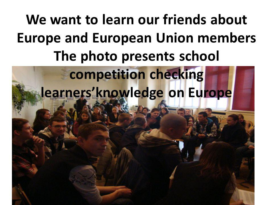 We want to learn our friends about Europe and European Union members The photo presents school competition checking learners'knowledge on Europe