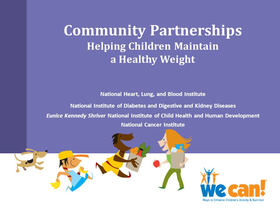 Community Partnerships Helping Children Maintain a Healthy Weight National Heart, Lung, and Blood Institute National Institute of Diabetes and Digesti