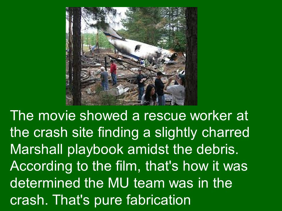The movie showed a rescue worker at the crash site finding a slightly charred Marshall playbook amidst the debris. According to the film, that's how i