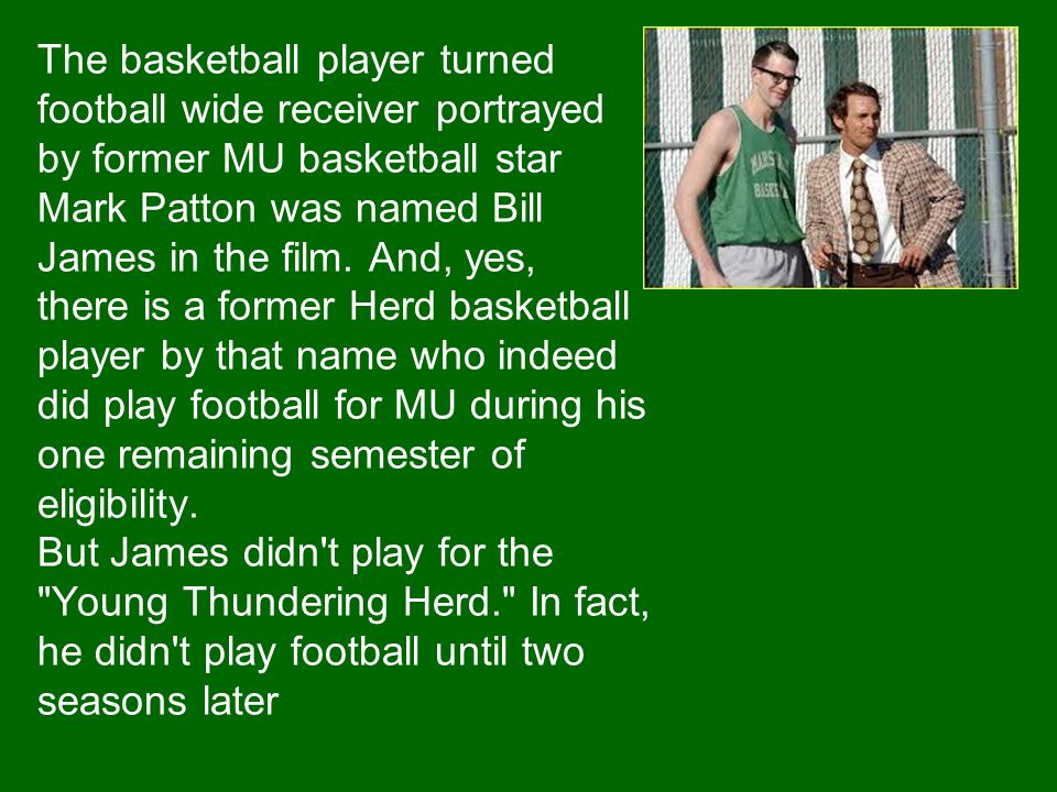 The basketball player turned football wide receiver portrayed by former MU basketball star Mark Patton was named Bill James in the film. And, yes, the