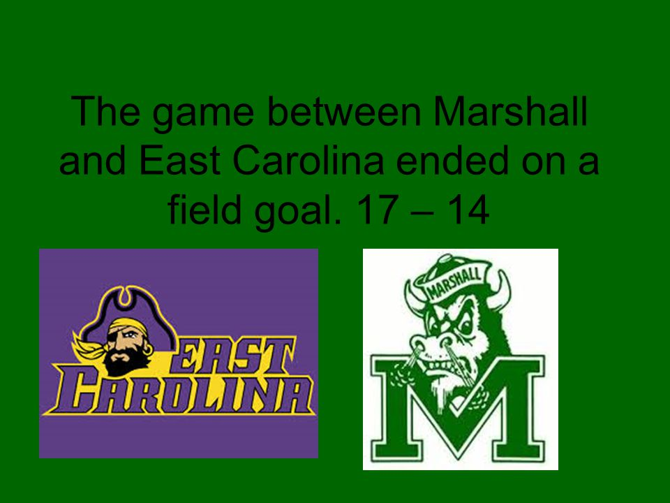 The game between Marshall and East Carolina ended on a field goal. 17 – 14