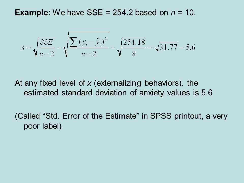 Example: We have SSE = 254.2 based on n = 10. At any fixed level of x (externalizing behaviors), the estimated standard deviation of anxiety values is