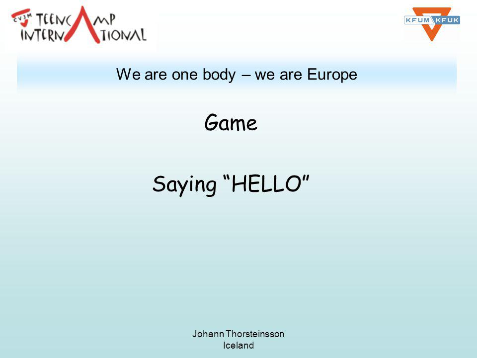Johann Thorsteinsson Iceland We are one body – we are Europe Game Saying HELLO