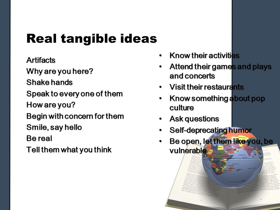 Real tangible ideas Artifacts Why are you here. Shake hands Speak to every one of them How are you.