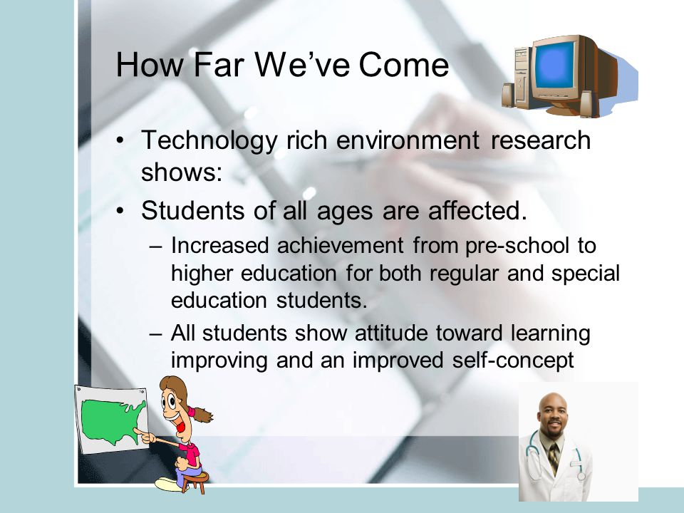 How Far We've Come Technology allows for better application of research proven strategies for improving student achievement.