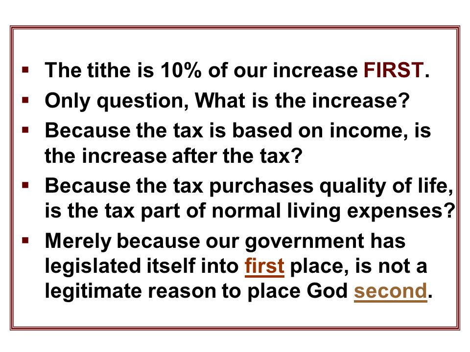 The tithe is 10% of our increase FIRST.  Only question, What is the increase.
