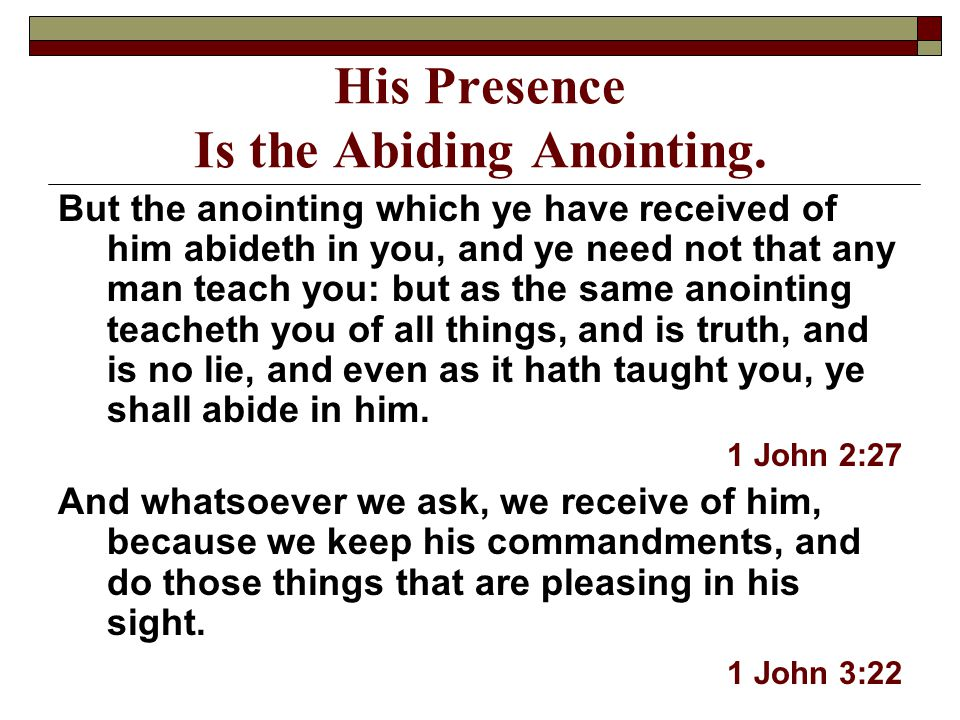 His Presence Is the Abiding Anointing.