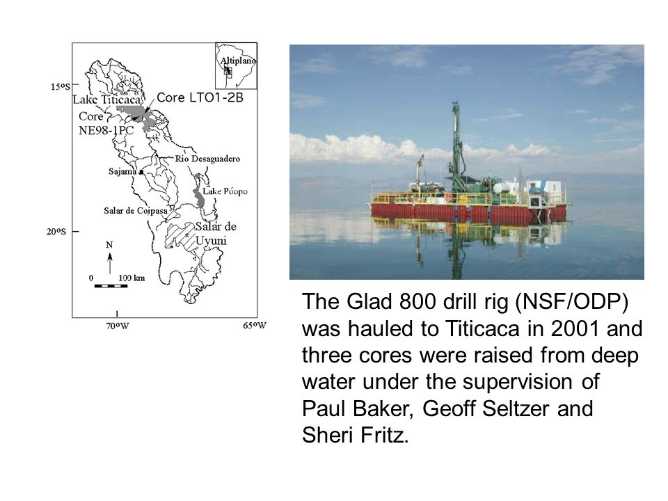 The Glad 800 drill rig (NSF/ODP) was hauled to Titicaca in 2001 and three cores were raised from deep water under the supervision of Paul Baker, Geoff Seltzer and Sheri Fritz.