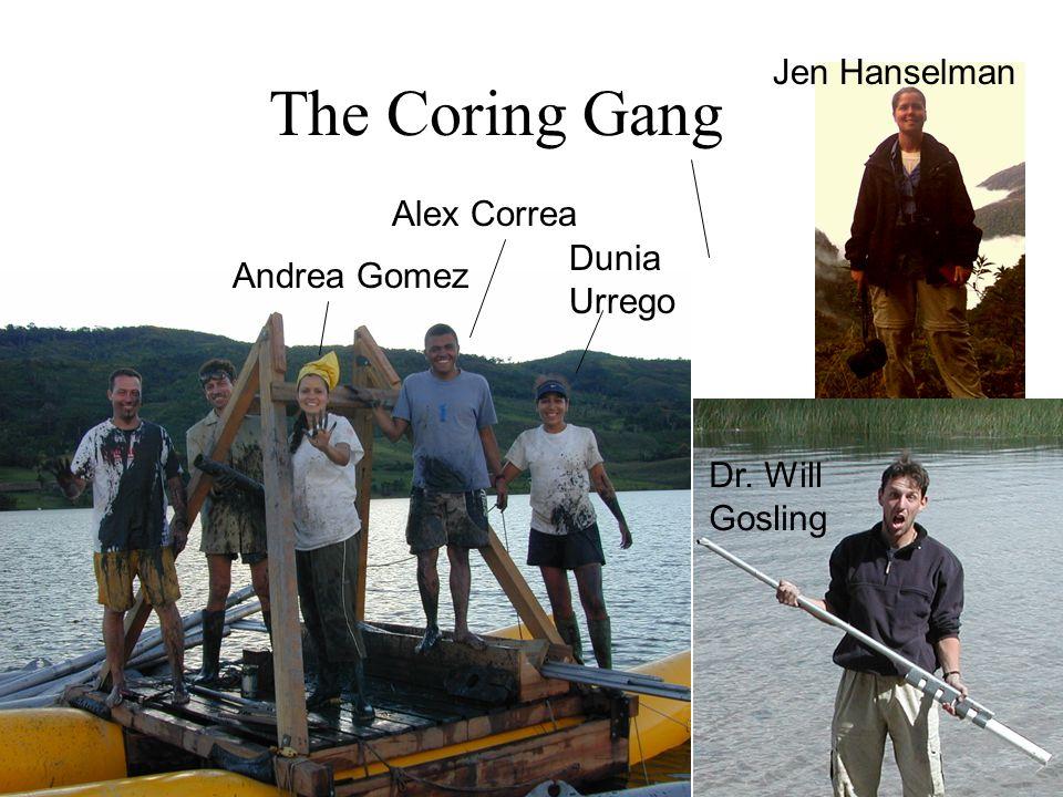 The Coring Gang Andrea Gomez Alex Correa Dunia Urrego Jen Hanselman Dr. Will Gosling
